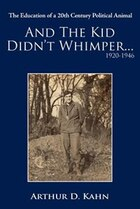And the Kid Didn't Whimper...1920-1946: The Education of a 20th Century Political Animal
