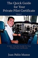 The Quick Guide For Your Private Pilot Certificate Volume I: A User - Friendly Guide For Your…