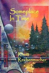 Someplace in Time by Rhett Rechenmacher