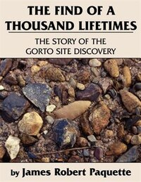 The Find Of A Thousand Lifetimes: The Story Of The Gorto Site Discovery