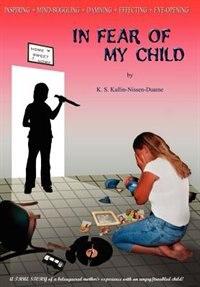 In Fear Of My Child: by K. S. Kallin-nissen-duame