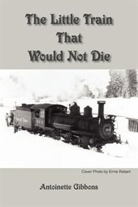 The Little Train That Would Not Die by Antoinette Gibbons