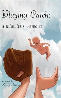 Book Playing Catch: A Midwife's Memoirs by Sally Urang