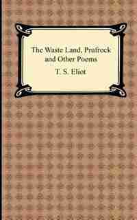 The Waste Land, Prufrock and Other Poems by T. S. Eliot