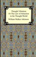 Thought Vibration, Or The Law Of Attraction In The Thought World by William Walker Atkinson