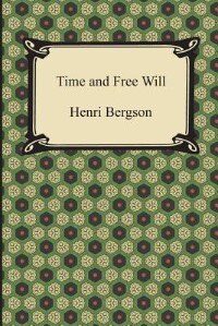 Time and Free Will: An Essay on the Immediate Data of Consciousness de Henri Bergson