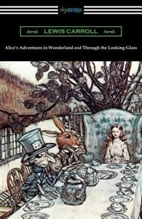 Alice's Adventures in Wonderland and Through the Looking-Glass (with the complete original illustrations by John Tenniel) by Lewis Carroll