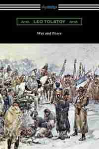 War and Peace (Translated Louise and Aylmer Maude) by Leo Tolstoy