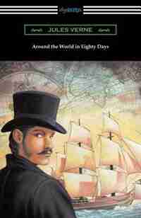 Around the World in Eighty Days (Translated by George Makepeace Towle) by JULES VERNE