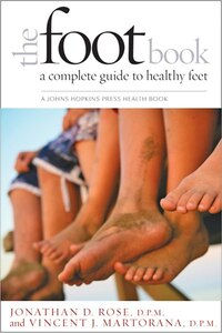 The Foot Book: A Complete Guide To Healthy Feet
