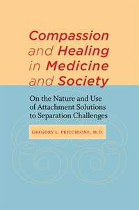 Compassion And Healing In Medicine And Society: On The Nature And Use Of Attachment Solutions To…
