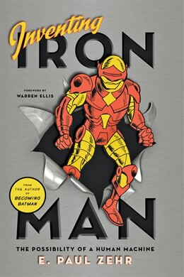 Book Inventing Iron Man: The Possibility Of A Human Machine by E. Paul Zehr