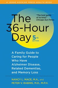 The 36-hour Day: A Family Guide To Caring For People Who Have Alzheimer Disease, Related Dementias…