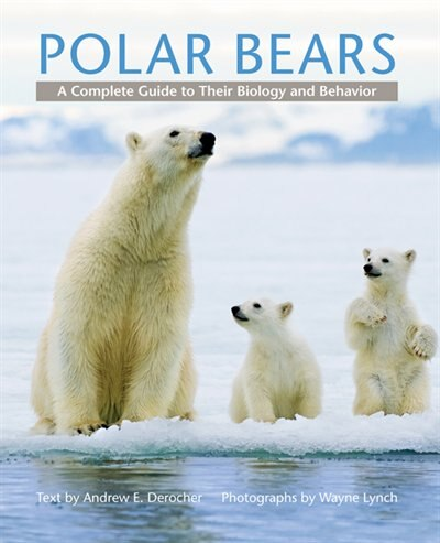 Polar Bears: A Complete Guide To Their Biology And Behavior by Andrew E. Derocher