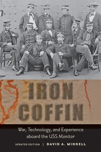 Iron Coffin: War, Technology, And Experience Aboard The Uss  <i>monitor</i>