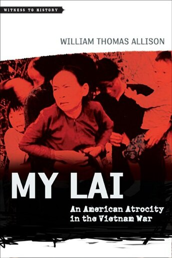My Lai: An American Atrocity In The Vietnam War by William Thomas Allison
