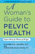A Woman's Guide To Pelvic Health: Expert Advice For Women Of All Ages