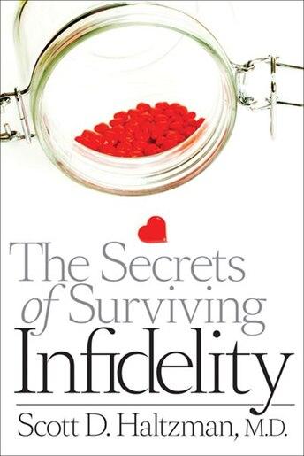 The Secrets Of Surviving Infidelity by Scott Haltzman