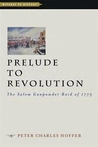 Prelude To Revolution: The Salem Gunpowder Raid Of 1775