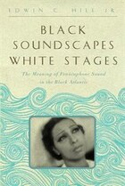 Black Soundscapes White Stages: The Meaning Of Francophone Sound In The Black Atlantic
