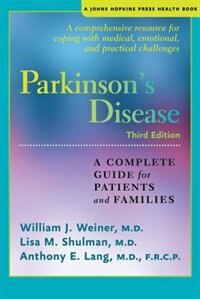 Parkinson's Disease: A Complete Guide For Patients And Families