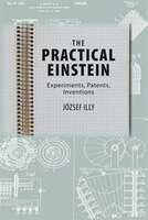 The Practical Einstein: Experiments, Patents, Inventions