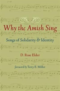 Book Why The Amish Sing: Songs Of Solidarity And Identity by D. Rose Elder