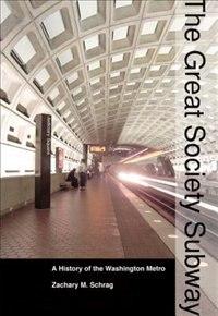 The Great Society Subway: A History Of The Washington Metro by Zachary M. Schrag