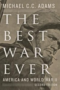 The Best War Ever: America And World War Ii by Michael C. C. Adams