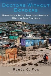 Doctors Without Borders: Humanitarian Quests, Impossible Dreams Of Médecins Sans Fronti&#232…