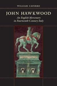 John Hawkwood: An English Mercenary In Fourteenth-century Italy