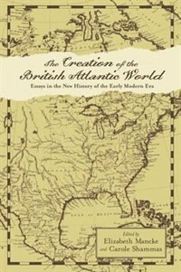 The Creation Of The British Atlantic World by Elizabeth Mancke