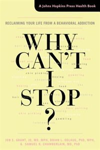 Why Can't I Stop?: Reclaiming Your Life From A Behavioral Addiction
