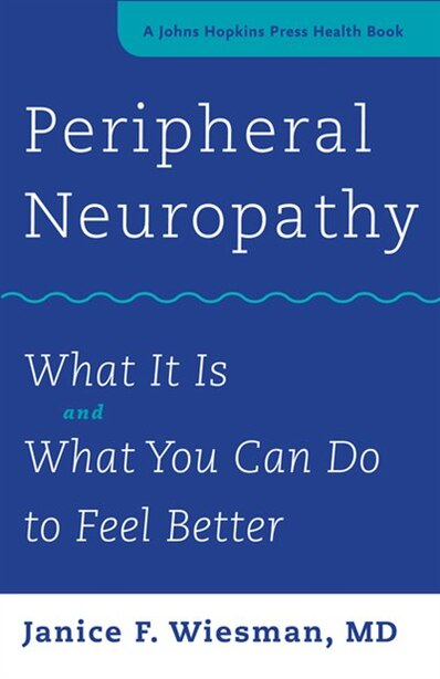 Peripheral Neuropathy: What It Is And What You Can Do To Feel Better by Janice F. Wiesman