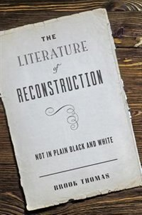 The Literature Of Reconstruction: Not In Plain Black And White by Brook Thomas