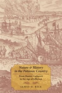 Nature And History In The Potomac Country: From Hunter-gatherers To The Age Of Jefferson by James D. Rice