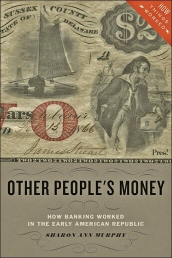 Other People's Money: How Banking Worked In The Early American Republic de Sharon Ann Murphy