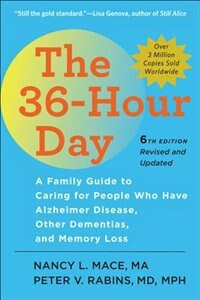 The 36-hour Day: A Family Guide To Caring For People Who Have Alzheimer Disease, Other Dementias…