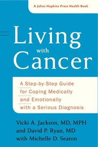 Living With Cancer: A Step-by-step Guide For Coping Medically And Emotionally With A Serious…