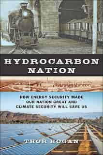 Hydrocarbon Nation: How Energy Security Made Our Nation Great And Climate Security Will Save Us de Thor Hogan