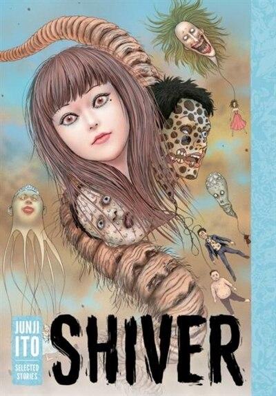 Shiver: Junji Ito Selected Stories: Junji Ito Selected Stories by Junji Ito