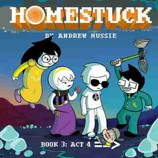 Homestuck, Book 3: Act 4 by Andrew Hussie