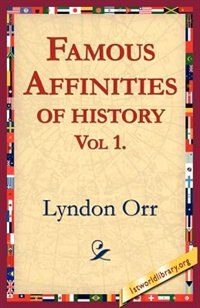 Famous Affinities Of History, Vol 1 by Lyndon Orr
