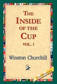 The Inside Of The Cup Vol 1. by Winston S. Churchill