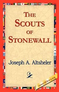 The Scouts Of Stonewall de Joseph A. Altsheler