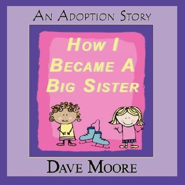 How I Became A Big Sister by Dave Moore