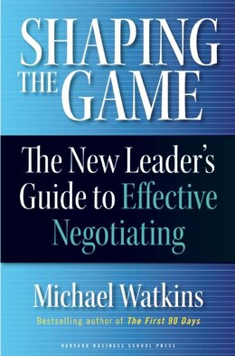 Book Shaping the Game: The New Leader's Guide to Effective Negotiating by Michael Watkins