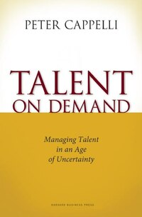 Talent on Demand: Managing Talent in an Age of Uncertainty