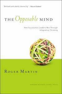 Opposable Mind: Winning Through Integrative Thinking