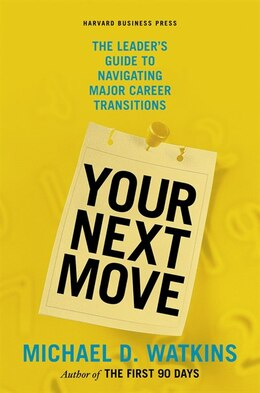 Book Your Next Move: The Leader's Guide to Navigating Major Career Transitions by Michael Watkins